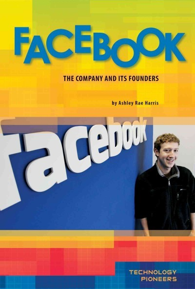 Facebook: The Company and Its Founders